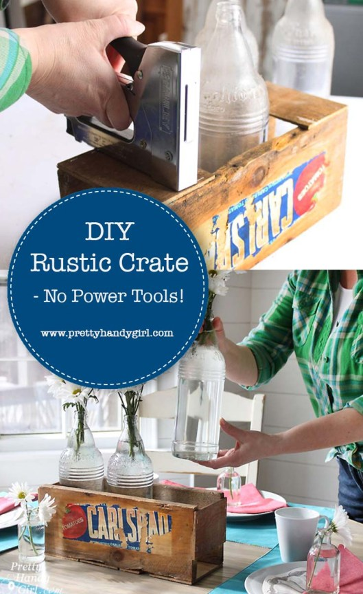 Build a Vintage Produce Crate Centerpiece using no power tools whatsoever! | Pretty Handy Girl #DIY #rusticcrate #DIYcrate