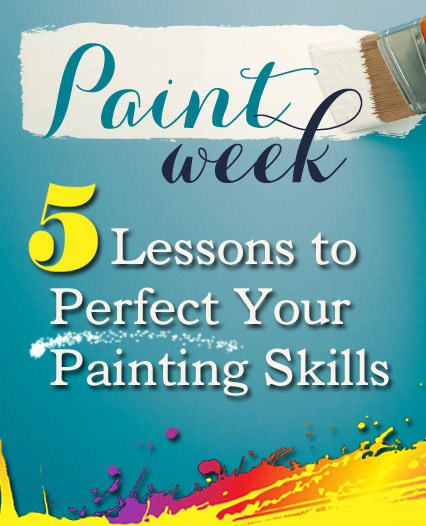 Paint Week - 5 Lessons to Perfect Your Painting Skills