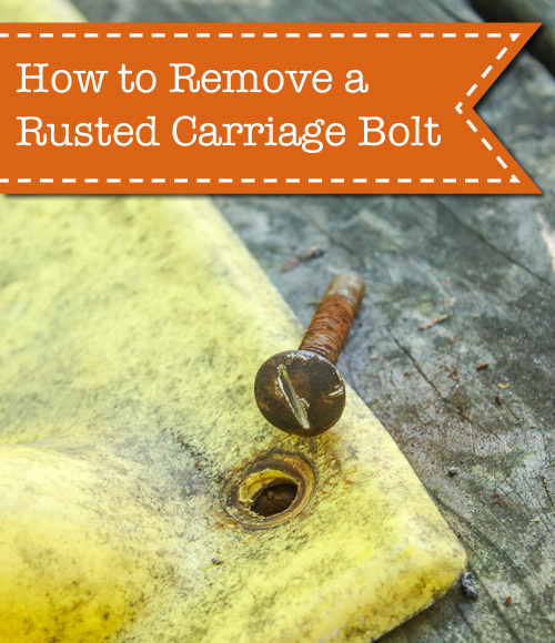 How to Remove a Rusted Carriage Bolt - Pretty Handy Girl