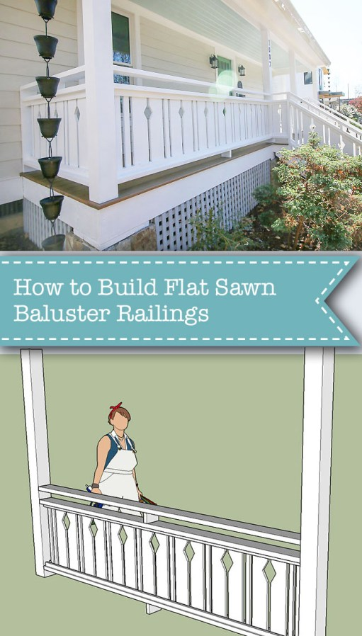 How To Build Flat Sawn Baluster Railings Pretty Handy Girl