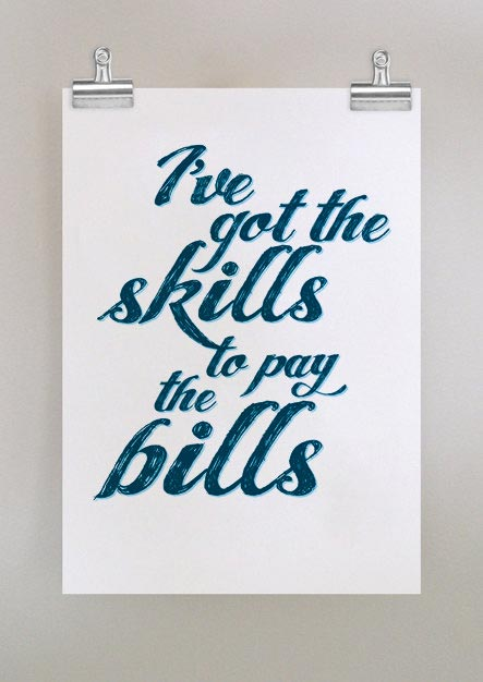 I've Got The Skills To Pay The Bills print by Dear Colleen