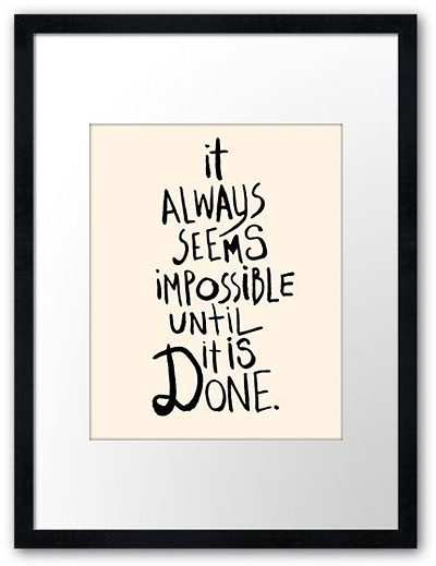 It Always Seems Impossible Until It's Done - Deluxe Print