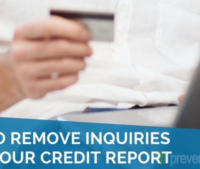How To Remove Inquiries From Your Credit Report