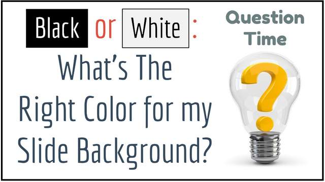 Black or White : What Slide Background Color Should I Use?