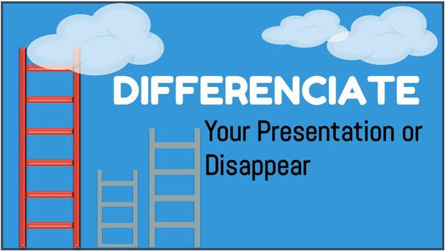 Differentiate Your Presentation or Disappeara