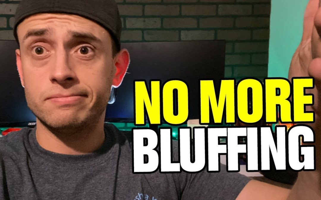 No More Bluffing – Let's Do This.