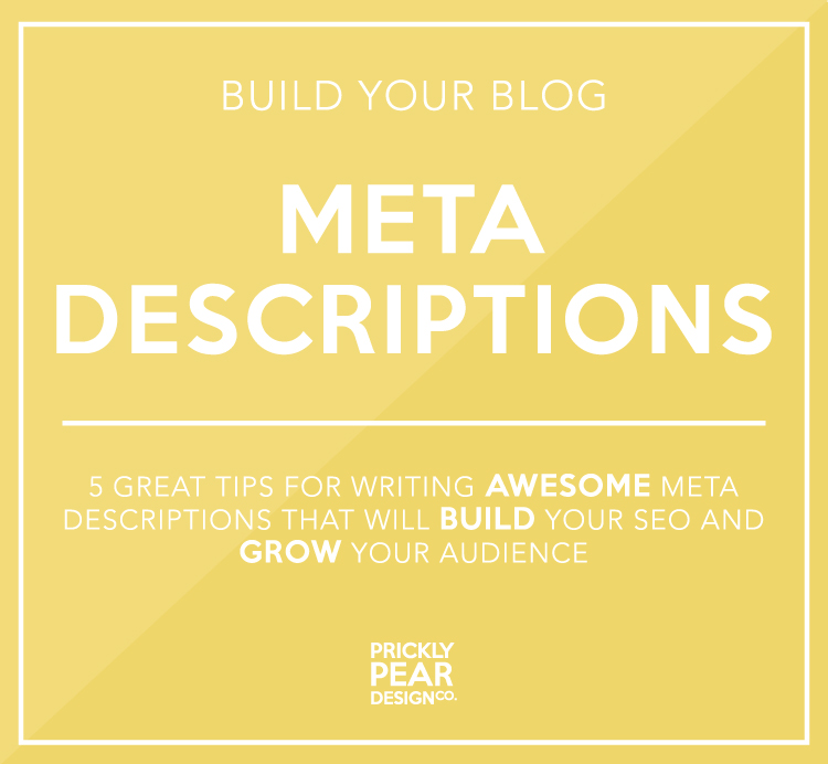 Build Your Blog | Meta Descriptions | 5 tips for writing awesome meta descriptions that will grow your audience | Prickly Pear Design Co. | Small Business Marketing | DIY Web Design | Creative Entrepreneurs