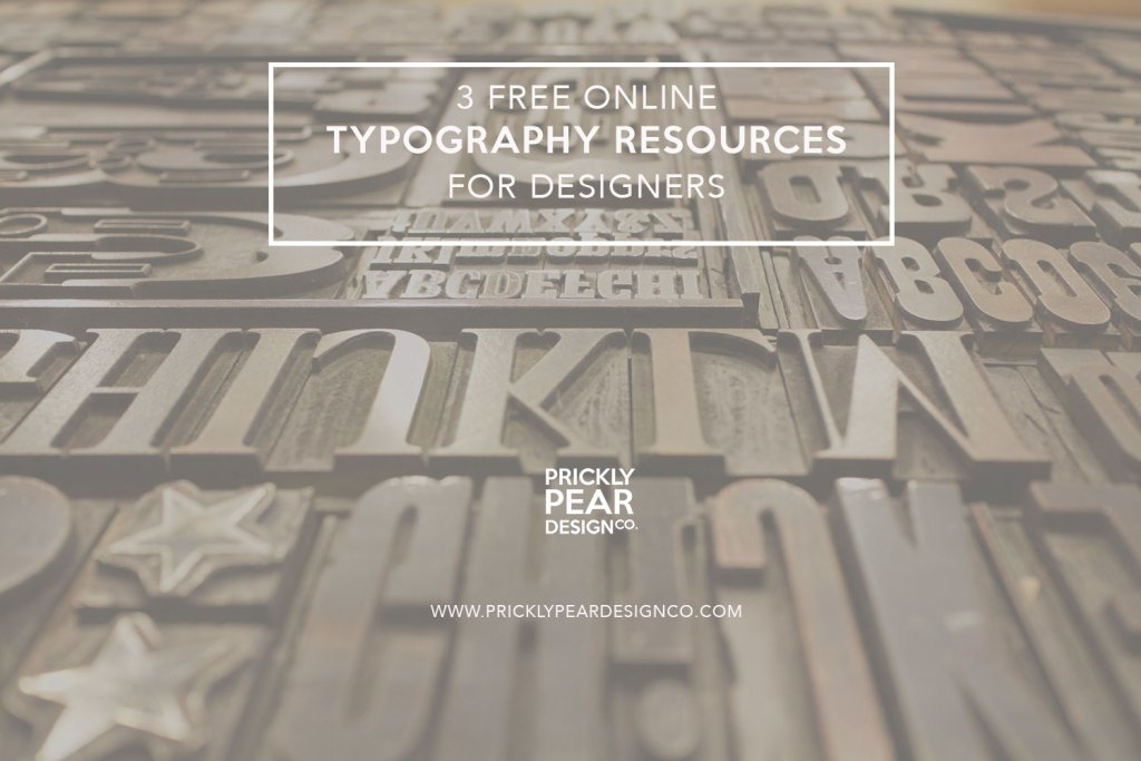 3 Free Online Typography Resources for Designers | Graphic Design | Prickly Pear Design Co. | DIY Graphic Design for Small Business | Design Tutorials for Self Taught Graphic Designers