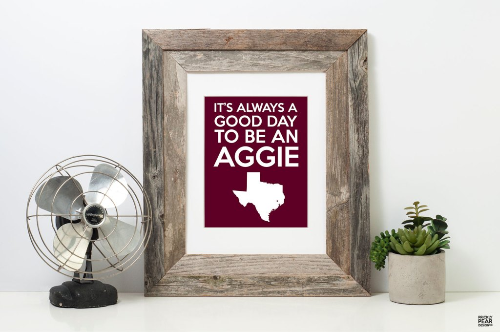 Its Always a Good Day to Be an Aggie Art Print | Prickly Pear Design Co. | Digital Art Print | Texas A&M Art print | Texas Aggie Grads