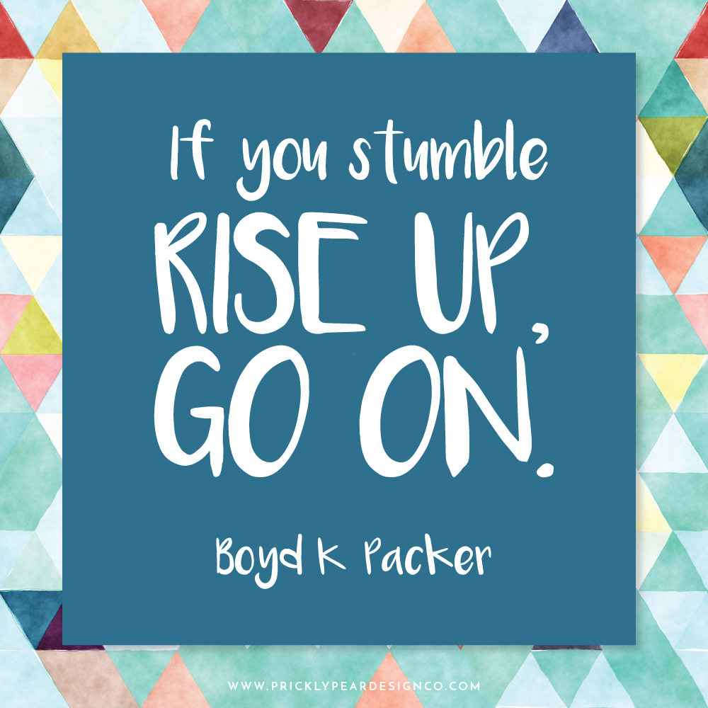 If you stumble, rise up go on | Boyd K. Packer | Happy Sunday | Prickly Pear Design Co. | LDS Printables