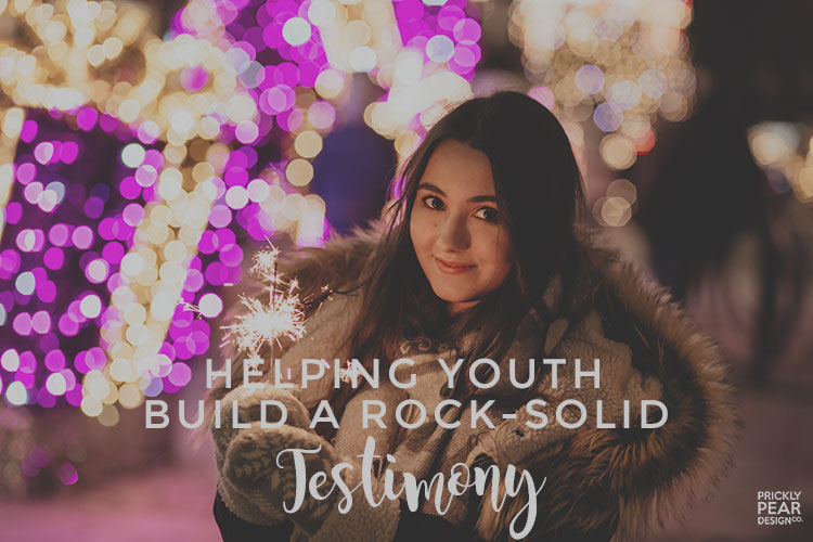 Helping Youth Build a Rock Solid Testimony | LDS | Young Women | Prickly Pear Design Co.