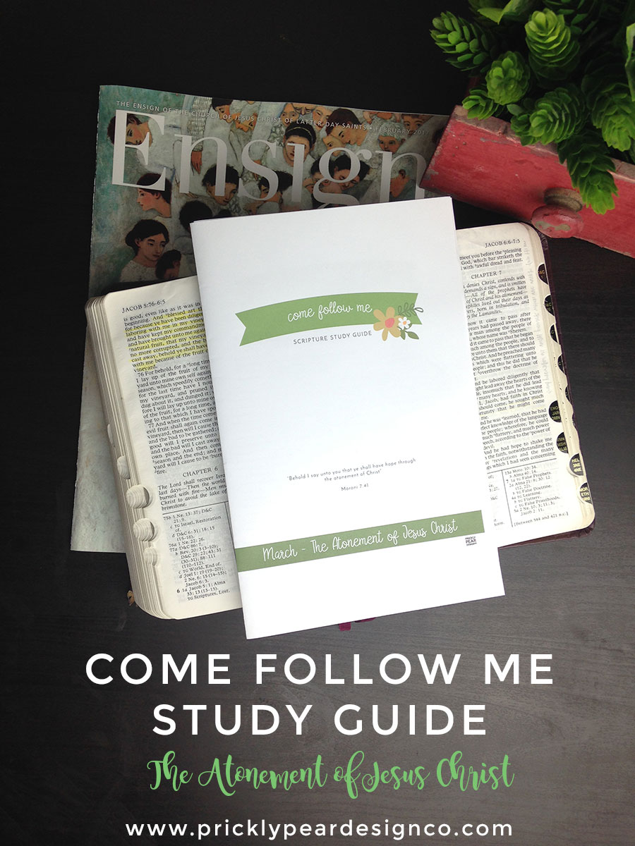 Come Follow Me Study Guide March | The Atonement of Jesus Christ | LDS | Come Follow Me | Young Women | Free Printable | Prickly Pear Design Co.