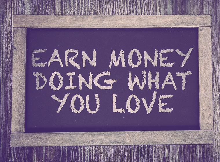 Earn Money Doing What You Love written on chalkboard