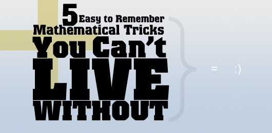 Five Easy to Remember Mathematical Tricks You Cant Live