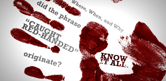 Where When and Why Did the Phrase Caught RedHanded Originate
