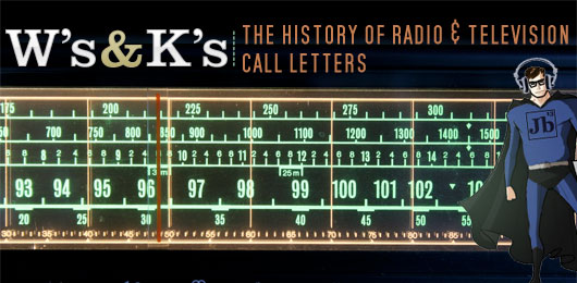 Ws and Ks  The History of Radio and Television Call Letters