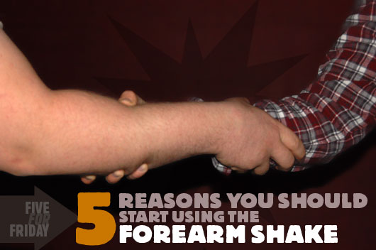 Five Reasons You Should Start Using the Forearm Handshake