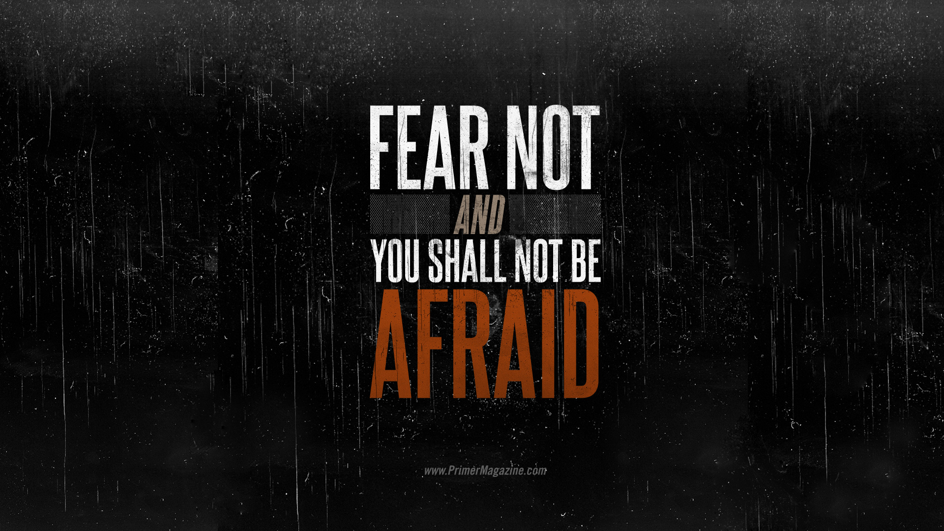 Motivational Monday: Fear Not and You Shall Not Be Afraid [Wallpaper]   Primer