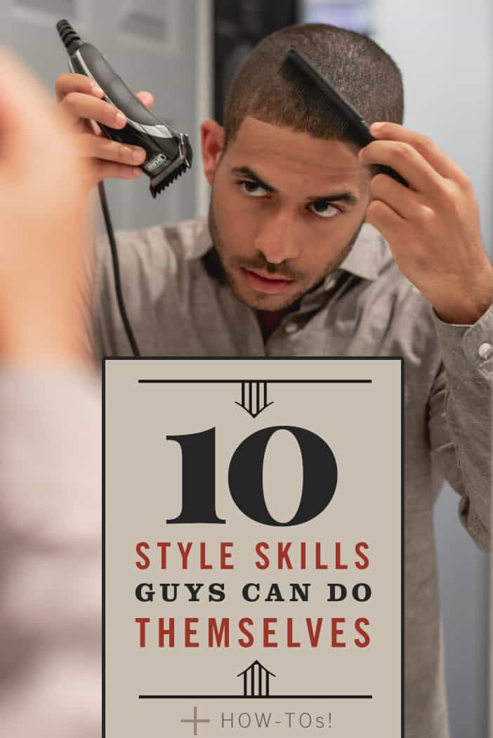 10 Style Skills Guys Can Do Themselves