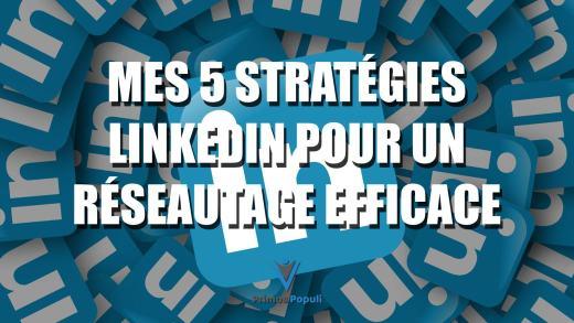Mes 5 stratégies LinkedIn pour un réseautage efficace