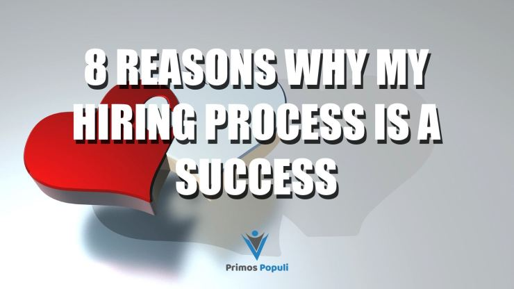 8 Reasons Why My Hiring Process is a Success