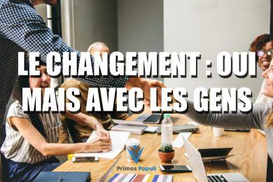 Le changement : oui mais avec les gens!