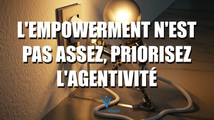 L'empowerment n'est pas assez, priorisez l'agentivité
