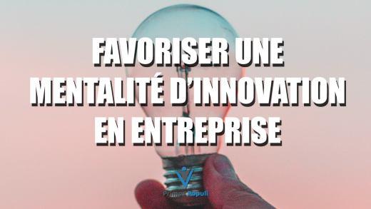 Favoriser une mentalité d'innovation en entreprise