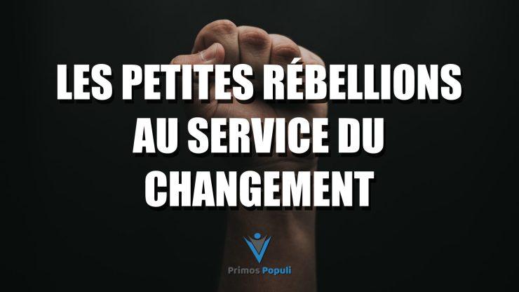 Les petites rébellions au service du changement
