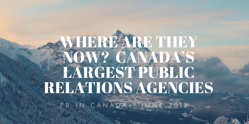 Where Are They Now, Canada's Largest Public Relations Agencies - June 2018