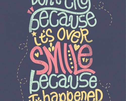 http://www.quotesvalley.com/dont-cry-because-its-over-smile-because-it-happened-289/
