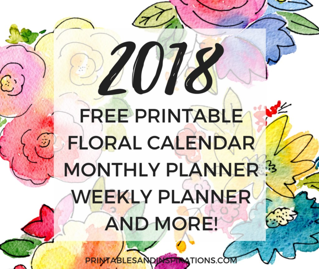 Free printable 2018 floral calendar, monthly planner, weekly planner, and more!