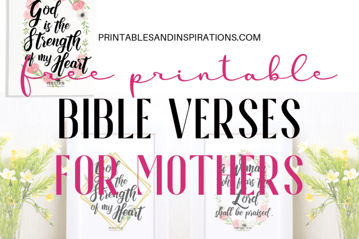 Free Printable Bible Verses for Mothers - inspirational scriptures for women that you may print for your DIY Mother's day gift. #Bibleverseoftheday #mothersday #freeprintable #wallart #Bibleverse #printablesandinspirations