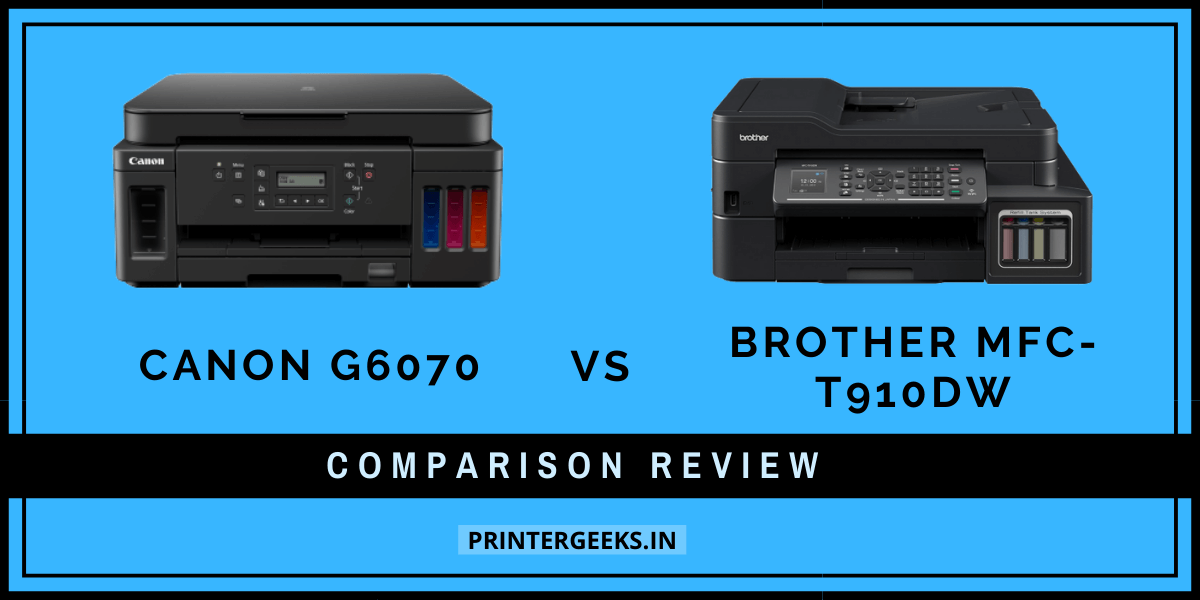 Canon G6070 Vs Brother MFC-T910DW Printer Comparison Review
