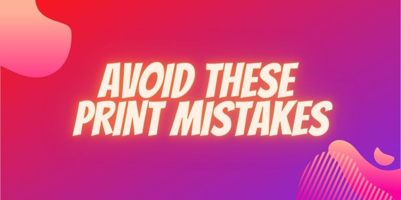 printing mistakes to avoid
