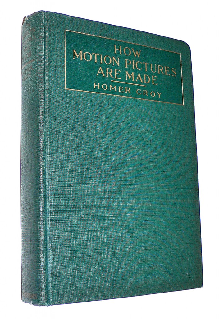 """""""How Motion Pictures Are Made"""" by Homer Croy – Harper & Brothers 1918"""