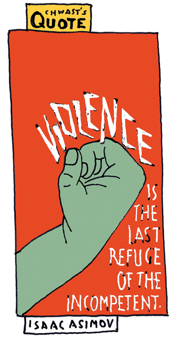 Violence is the last refuge of the incompetent - isaac asimov