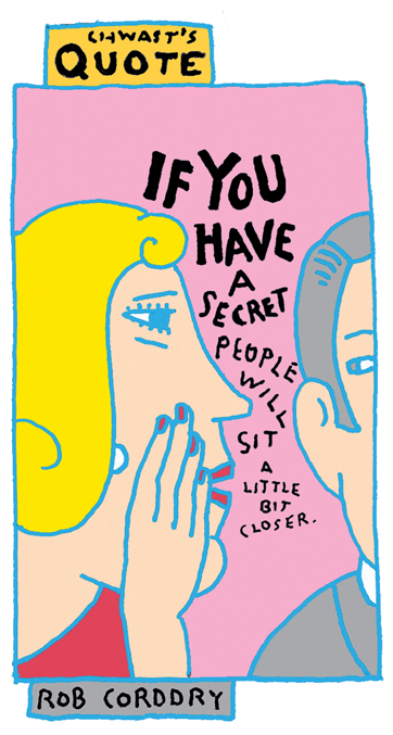 If you have a secret, people will sit a little bit closer - Rob Corrdry