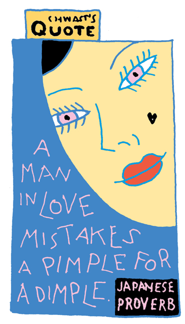"""""""A man in love mistakes a pimple for a dimple."""" - Japanese Proverb"""