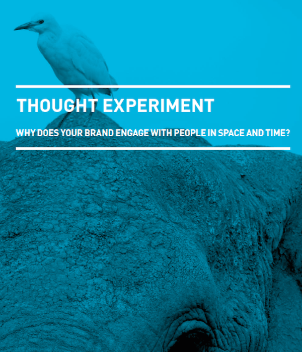 Thought Experiment- why does your brand engage with people in space and time?