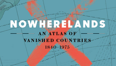 Thumbnail for Book Review: Nowherelands: An Atlas of Vanished Countries 1840–1975