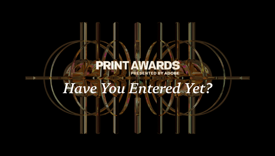 Thumbnail for Have you entered PRINT Awards 2020 Yet?