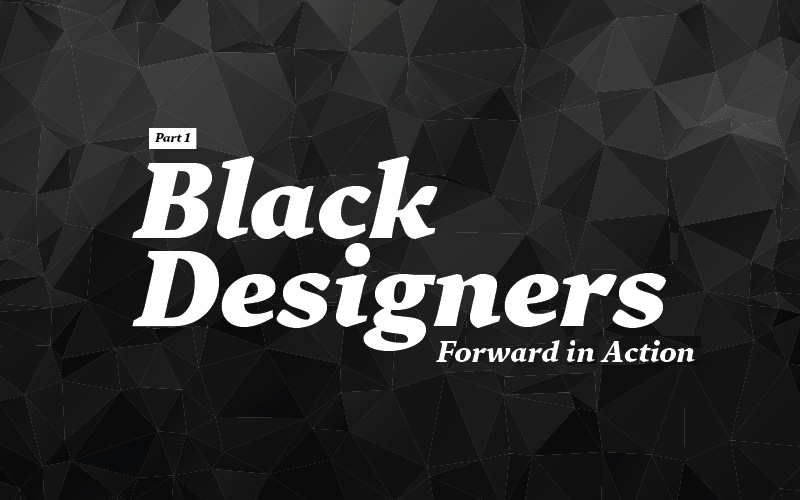Thumbnail for Black Designers: Forward in Action (Part I)