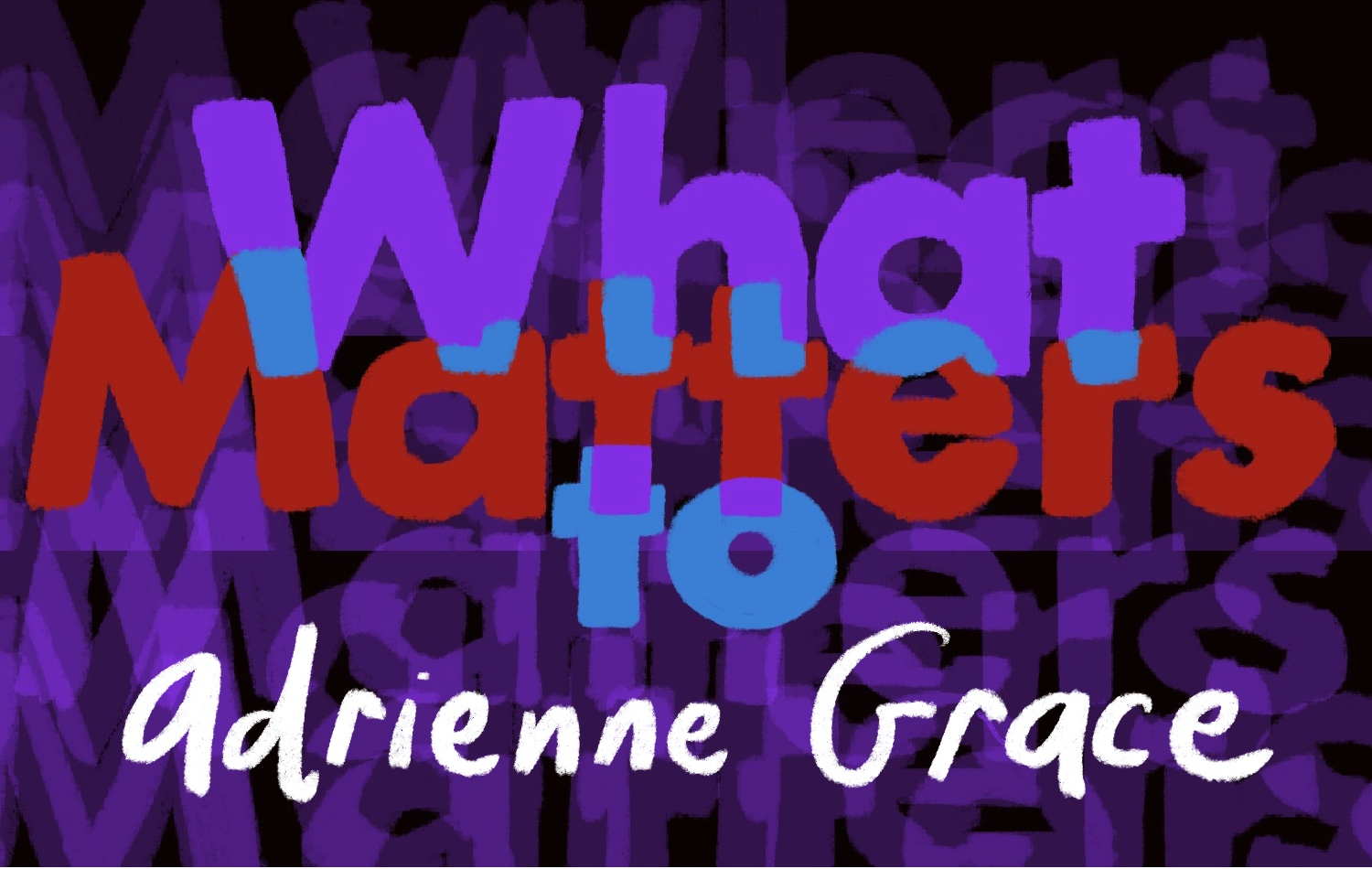 Thumbnail for What Matters: Adrienne Grace on Color, Texture and Flavor