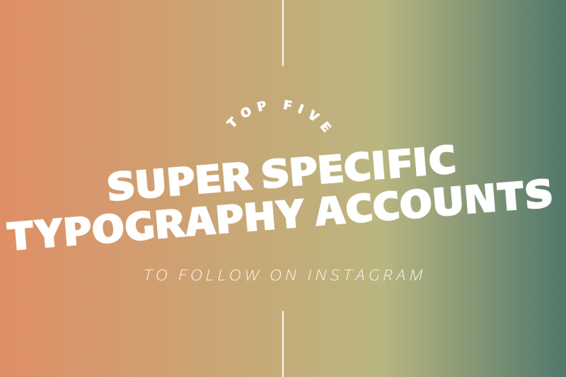 Thumbnail for Top Five Super Specific Typography Accounts To Follow On Instagram