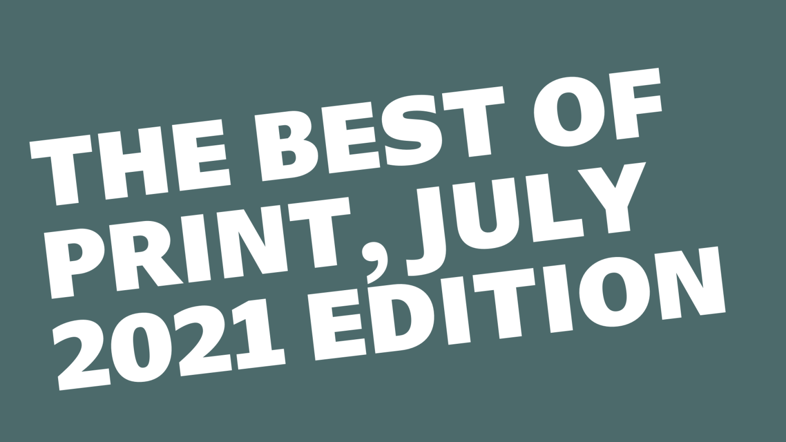 Thumbnail for The Best of PRINT, July 2021 Edition