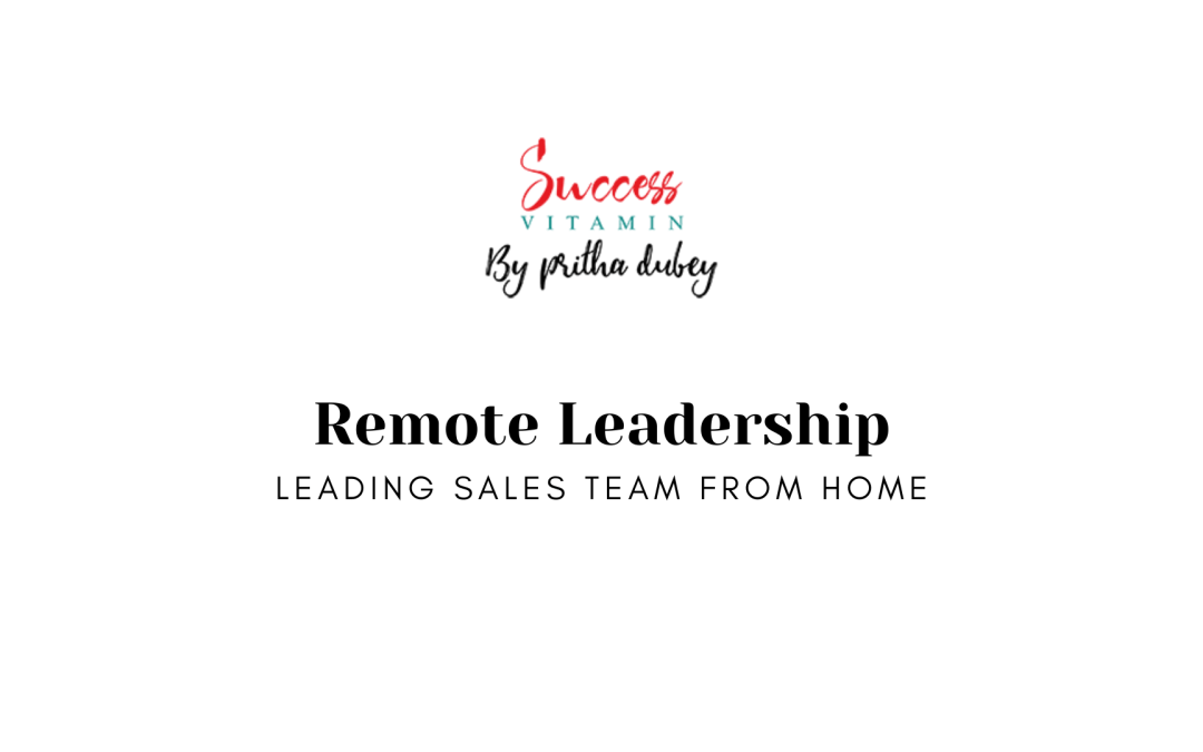 Remote Leadership – Leading Sales team from Home during Crisis