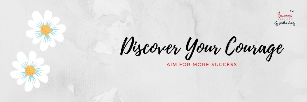 Discover Your Courage: Aim for More Success pritha dubey success vitamin
