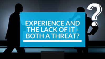 Experience and the lack of it - both a threat?