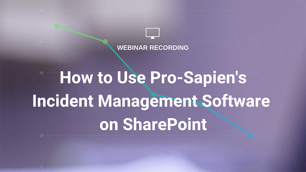 How to Use Pro-Sapien's Incident Management Software on SharePoint webinar